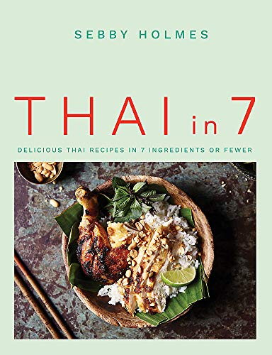 Compare Textbook Prices for Thai in 7: Delicious Thai Recipes in 7 Ingredients or Fewer  ISBN 9780857838346 by Holmes, Sebby