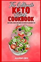 The Ultimate Keto Diet Cookbook: Enjoy Simple, Healthy and Savory Keto Recipes to Lose Weight Fast