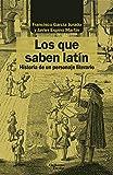 Los que saben latín: Historia de un personaje literario (Análisis y crítica)