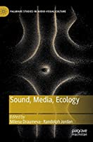 Sound, Media, Ecology (Palgrave Studies in Audio-Visual Culture)