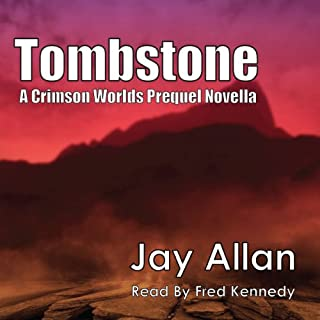 Tombstone     A Crimson Worlds Prequel Novel              By:                                                                                                                                 Jay Allan                               Narrated by:                                                                                                                                 Fred Kennedy                      Length: 2 hrs and 13 mins     3 ratings     Overall 4.3