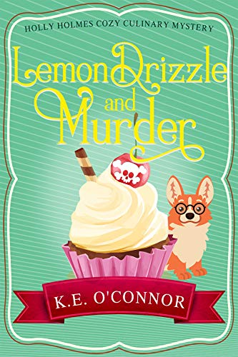 Lemon Drizzle and Murder (Holly Holmes Cozy Culinary Mystery Series Book 7) by [K.E. O'Connor]