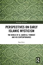 Perspectives on Early Islamic Mysticism: The World of al-Ḥakīm al-Tirmidhī and his Contemporaries (Routledge Sufi Series)