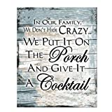 'Our Family Doesn't Hide Crazy-Give It a Cocktail'- Humorous Wall Art Decor- 8 x 10'-Distressed Wood Sign Replica Print- Ready to Frame. Home-Deck-Cabin-Lake House Decor. Printed on Photo Paper.