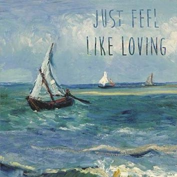 Just Feel Like Loving