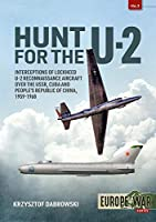 Hunt for the U-2: Interceptions of Lockheed U-2 Reconnaissance Aircraft over the USSR, Cuba and People's Republic of China, 1959-1968 (Europe at War)