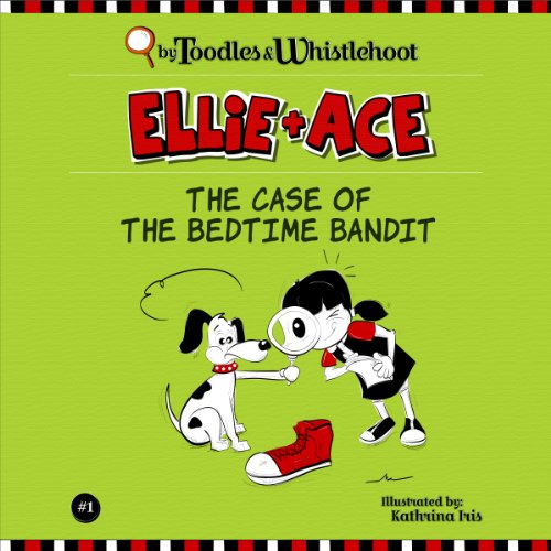 Ellie + Ace: The Case of the Bedtime Bandit cover art