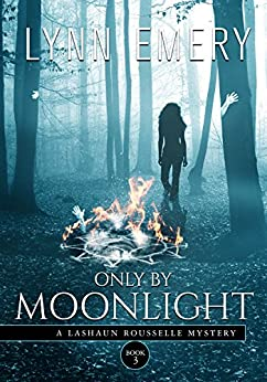 Only By Moonlight: Book 3 (A LaShaun Rousselle Mystery) by [Lynn Emery]