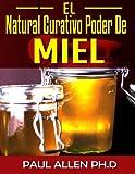 El Natural Curativo Poder De Miel: El Miel Milagrosa Curación Secretos Expuestos