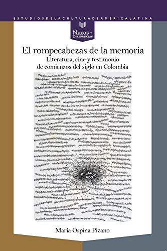 El rompecabezas de la memoria: Literatura, cine y testimonio de comienzos de siglo en Colombia (Nexos y Diferencias. Estudios de la Cultura de América Latina nº 56)