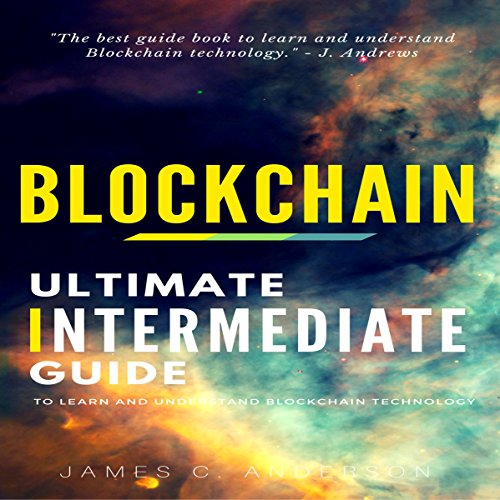Blockchain: Ultimate Intermediate's Guide to Learn and Understand Blockchain Technology audiobook cover art