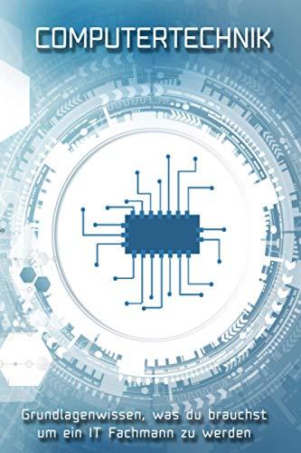 Computertechnik: Das wichtigste Wissen zusammengefasst Grundlagen