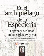 En el archipiélago de la Especiería: España y Molucas en los siglos XVI y XVII