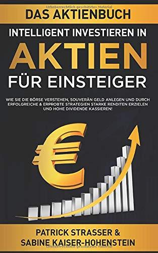 DAS AKTIENBUCH - INTELLIGENT INVESTIEREN IN AKTIEN - FÜR EINSTEIGER: Wie Sie die Börse verstehen, souverän Geld anlegen und durch erfolgreiche & ... kassieren! (DER FINANZ FÜHRERSCHEIN, Band 3)