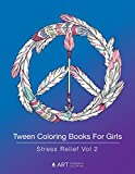 Tween Coloring Books For Girls: Stress Relief Vol 2: Colouring Book for Teenagers, Young Adults, Boys, Girls,...