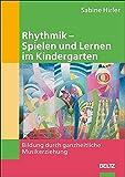 Rhythmik - Spielen und Lernen  im Kindergarten: Bildung durch ganzheitliche Musikerziehung