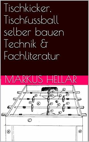 Tischkicker, Tischfussball selber bauen Technik & Fachliteratur
