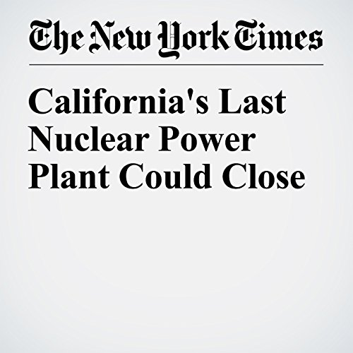 California's Last Nuclear Power Plant Could Close audiobook cover art