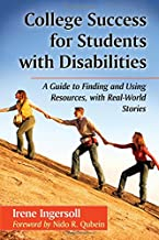 College Success for Students With Disabilities: A Guide to Finding and Using Resources, With Real-world Stories