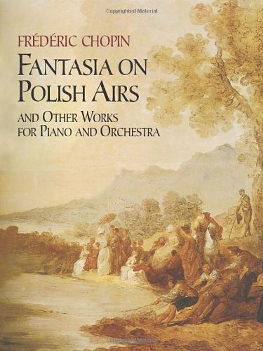 Fantasia on Polish Airs and Other Works for Piano and Orchestra (Music Scores)