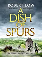 A Dish of Spurs: An unputdownable historical adventure (Border Reivers)