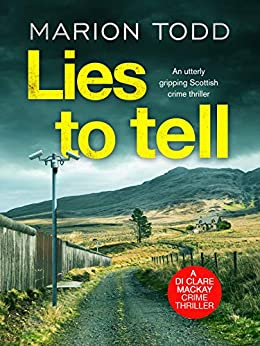 Lies to Tell: An utterly gripping Scottish crime thriller (Detective Clare Mackay Book 3) by [Marion Todd]