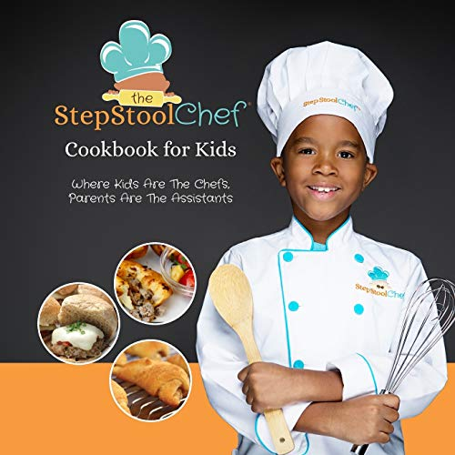 The Step Stool Chef® Cookbook For Kids