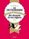 Dictionnaire gourmand des desserts de nos régions - De A à Z
