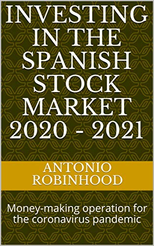 Investing in the Spanish stock market 2020 - 2021: Money-making operation for the coronavirus pandemic (Smart investors Book 2) (English Edition)