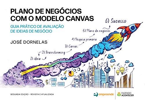 Plano de Negócios com o Modelo Canvas: Guia Prático de Avaliação de Ideias de Negócio