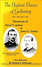 The Highest Praise of Gallantry: Memorials of David T. Jenkins of the 146th New York Infantry & oneida Cavalry