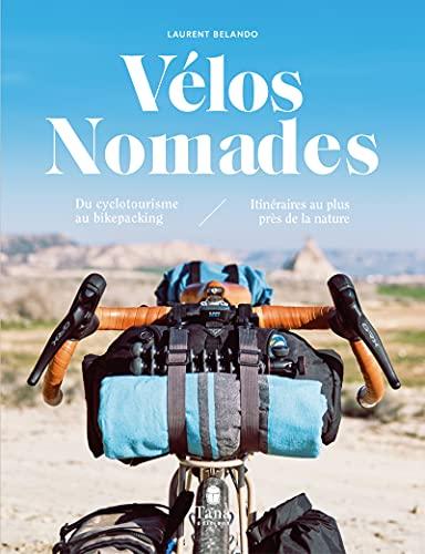 Vélos nomades - du cyclotourisme au bikepacking - itinéraires au plus près de la nature - choix de son vélo responsable, conseils de voyage zéro déchet, nomadisme autonome et ecolo