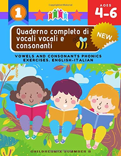 Quaderno completo di vocali vocali e consonanti: Vowels and Consonants Phonics Exercises. English-Italian: 100+ Easy Fun Activities cover long and ... in flash cards and learning games for kids