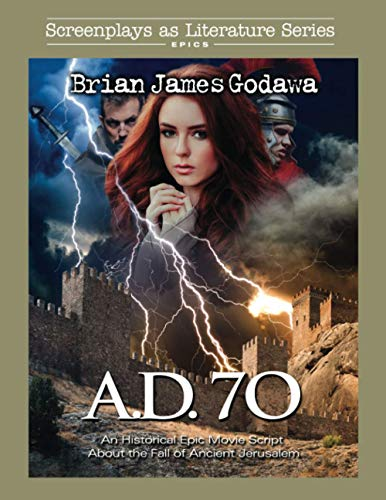 A. D. 70: An Historical Epic Movie Script About the Fall of Ancient Jerusalem (Screenplays as Literature Series)
