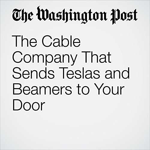 The Cable Company That Sends Teslas and Beamers to Your Door copertina