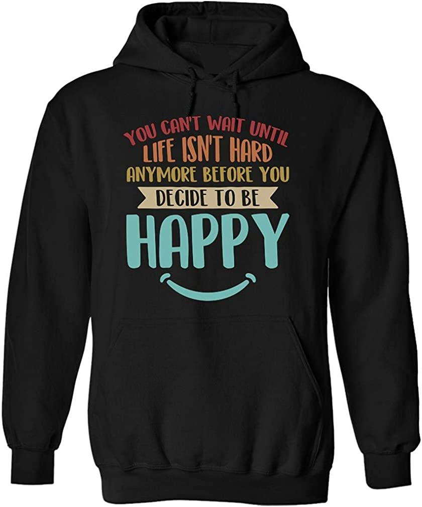 Men Women Max 75% OFF You Can't Recommended Wait Until Life Anymore Hoodie Hard Bl Isn't