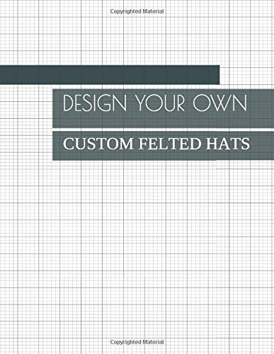 Design Your Own Custom Felted Hats: Drawing Book to Create Patterns and Write Notes About the Project
