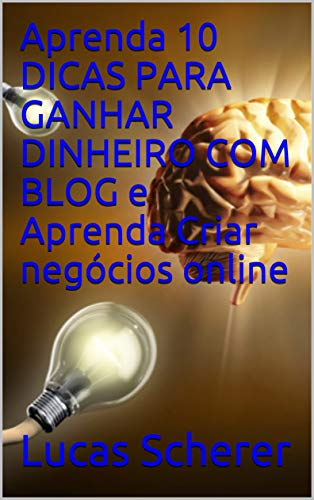 Aprenda 10 DICAS PARA GANHAR DINHEIRO COM BLOG e Aprenda Criar negócios online (Portuguese Edition)
