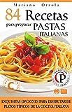84 RECETAS PARA PREPARAR PASTAS ITALIANAS: Exquisitas opciones para disfrutar de platos típicos de la cocina italiana (Colección Cocina Práctica)