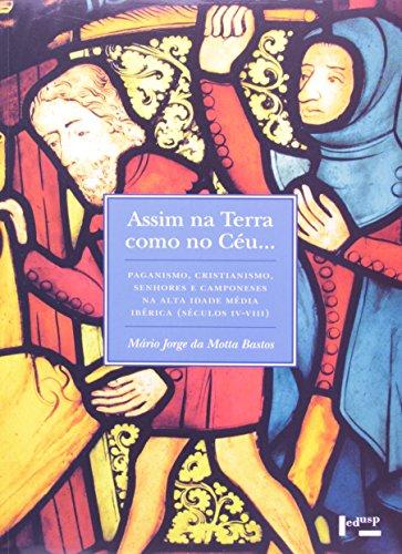 Assim na Terra Como no Céu. Paganismo, Cristianismo, Senhores e Camponeses na Alta Idade Média Ibérica
