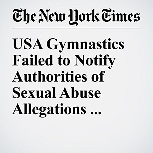 USA Gymnastics Failed to Notify Authorities of Sexual Abuse Allegations, Report Says audiobook cover art