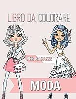 Moda Libro da colorare per ragazze: Età 8-12 anni - Splendida bellezza stile moda, abbigliamento, design fresco e carino