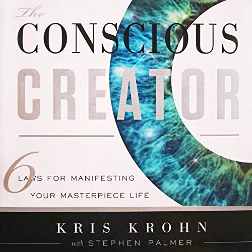 The Conscious Creator: Six Laws for Manifesting Your Masterpiece Life audiobook cover art