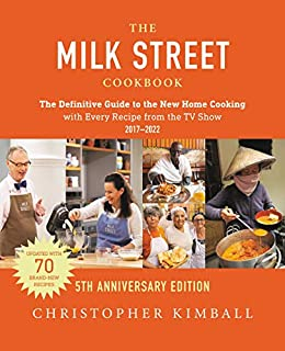The Milk Street Cookbook: The Definitive Guide to the New Home Cooking, Including Every Recipe from Every Episode of the TV Show, 2017-2020 by [Christopher Kimball]