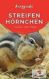Kurzguide Streifenhörnchen: Anschaffen - Halten - Pflegen