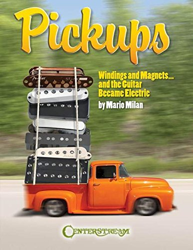 Pickups, Windings and Magnets: ... And the Guitar Became Electric (LIVRE SUR LA MU)