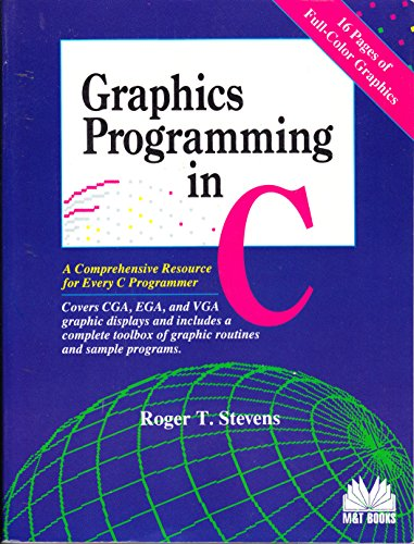 Graphics Programming in C: A Comprehensive Resource for Every C Programmer : Covers Cga, Ega, and Vga Graphic Displays a