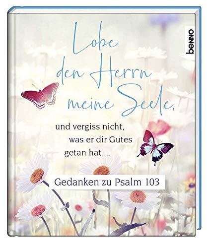 Lobe den Herrn meine Seele und vergiss nicht, was er dir Gutes getan hat …: Gedanken zu Psalm 103