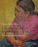 Las artistas del exilio republicano español: El refugio latinoamericano (Arte Grandes temas)