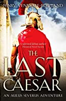 The Last Caesar (The Aulus Severus Adventures)